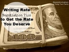 Writing Rate Negotiation Tips to Get the Rate Your Deserve | Daily Two Cents  Negotiating is important for any types of businesses. While this article focuses on negotiating tips for writers, the tips could actually work for all types of services. It's time to get the rate that you deserve.
