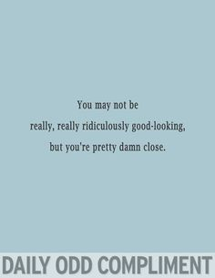 """Ridiculously Good-Looking"" ha zoolander :)"