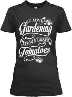 I love Gardening from my head TOMATOES.