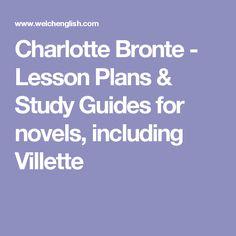 Charlotte Bronte - Lesson Plans & Study Guides for novels, including Villette