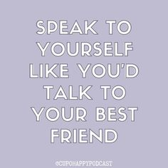 Speak to yourself like you'd talk to your best friend kindness quotes Positivity Quotes Happy Quotes, Positive Quotes, Motivational Quotes, Your Best Friend, Best Friends, Kindness Quotes, Talking To You, Positivity, Girls