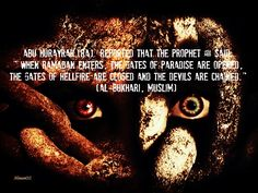 """• Abu Hurayrah (RA) reported that the Prophet ﷺ said:""""When Ramadan enters, the gates of Paradise are opened, the gates of Hellfire are closed and the devils are chained."""" (Al-Bukhari and Muslim)"""