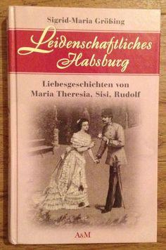 LEIDENSCHAFTLICHES HABSBURG LIEBESGESCHICHTEN MARIA THERESIA Größing 2009