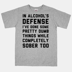 And don't be an idiot. | 21 T-Shirts That Perfectly Express How You Feel About Alcohol