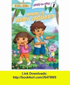 Where Is Baby Jaguar? (Dora  Diego Ready-to-Read Level 1) (9781442413986) Laura Driscoll, Tom Mangano, Victoria Miller , ISBN-10: 1442413980  , ISBN-13: 978-1442413986 ,  , tutorials , pdf , ebook , torrent , downloads , rapidshare , filesonic , hotfile , megaupload , fileserve