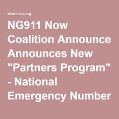 "NG911 Now Coalition Announces New ""Partners Program"" - National Emergency Number Association"