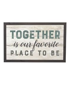 Look what I found on #zulily! 'Together is our Favorite Place to Be' Wall Art #zulilyfinds