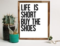 Printable Wall Art Life is Short Buy the Shoes by artlypress, $5.00