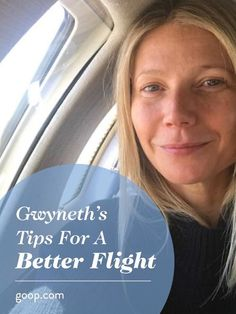 Gwyneth shares her tips for having a better flight.