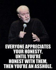 Post with 12069 votes and 199582 views. Tagged with Funny; George Carlin was ahead of his time. Or maybe it's still the same old shit Wise Quotes, Quotable Quotes, Great Quotes, Quotes To Live By, Motivational Quotes, Funny Quotes, Inspirational Quotes, Sarcastic Quotes Witty, George Carlin