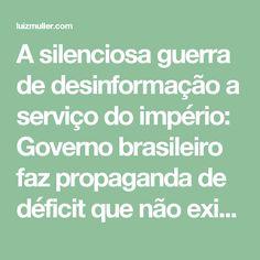 A silenciosa guerra de desinformação a serviço do império: Governo brasileiro faz propaganda de déficit que não existe. | Luíz Müller Blog