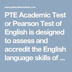 PTE Academic Test or Pearson Test of English is designed to assess and accredit the English language skills of candidates who want to study in an English Speaking Country. Unlike IELTS and even TOEFL, PTE is totally fee of human intervention. It is Computer-based Computer-assessed test. Click to know more about PTE test structure, exam pattern or PTE score.