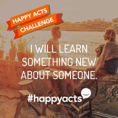 Happy Acts Challenge: I Will Learn Something New About Someone… Happy Acts Get Happy, Live Happy, Happy Life, Happy National Day, International Day Of Happiness, Good Morals, Motivational, Inspirational Quotes, New Year New Me