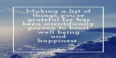 Making a list of things you're grateful for has been  proven to boost well being and happiness #calmeryou