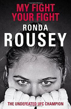 My Fight Your Fight: The Official Ronda Rousey autobiography by Ronda Rousey http://www.amazon.co.uk/dp/1780894902/ref=cm_sw_r_pi_dp_LGd3vb1M9J2YJ