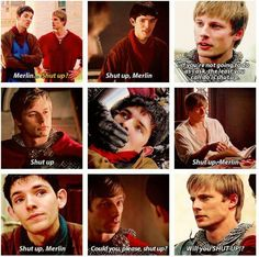 """SHUT UP MERLIN! I can't help but laugh when he says this...he's so irritated...xD """"STOP SMACKING YOUR LIPS MERLIN. IT'S ANNOYING."""""""