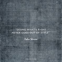 Doing what's right never goes out of style.
