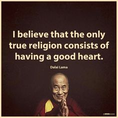 Positive Quotes : Only true religion consists of having a good heart. Dalai Lama - Hall Of Quotes Quotable Quotes, Wisdom Quotes, Quotes To Live By, Me Quotes, Christ Quotes, Gandhi Quotes, Truth Quotes, Famous Quotes, Frases Yoga