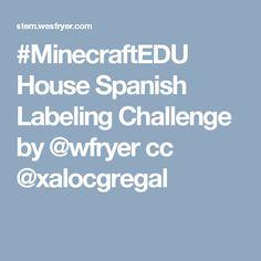 #MinecraftEDU House Spanish Labeling Challenge by @wfryer cc @xalocgregal