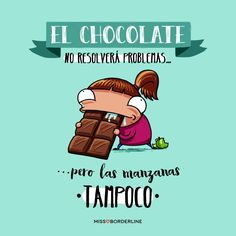 El chocolate no resolverá problemas...pero las manzanas tampoco. #sarcasmo #chocolate #frases #divertidas #graciosas