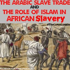 Arabic Slave Trade and the role of Islam In African Slavery