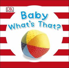 Baby What's That?, by Dorling Kindersley Publishing Staff (DK Publishing, 2015). With familiar first objects and sparkly pages, this book is the perfect start to baby's learning.