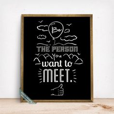 BE THE PERSON YOU WANT TO MEET TYPOGRAPHY PRINT by Voca Prints! Typography can be enjoyable in any walls to give a little lift of mood, motivate to move forward and to pursue your dreams.