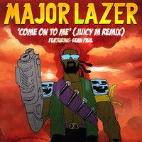 Major Lazer feat. Sean Paul - Come On To Me (Juicy M Remix) by Juicy M on SoundCloud