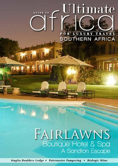 Ultimate Guide to Africa September 2014    In this issue:  Fairlawn Boutique Hotel & Spa Paternoster Pampering Avondale Organic Estate The Pot Luck Club Further reading Accommodation Guide South Africa