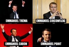 Four images of Emmanuel Macron making various gestures, captioned accordingly: Emmanuel Tréma (two thumbs-up gestures above the head) Emmanuel Circonflexe (hands tented) Emmanuel Caron (arms raised and angled outward) Emmanuel Point (pointing at the camera with one finger)
