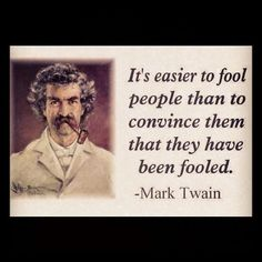 Mark Twain. Truer words never spoken when referring to loved ones stuck in a cult.
