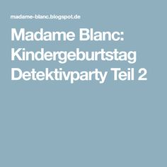 Madame Blanc: Kindergeburtstag Detektivparty Teil 2