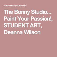 The Bonny Studio... Paint Your Passion!, STUDENT ART, Deanna Wilson