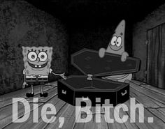 my true feelings about Sponge Bob!!
