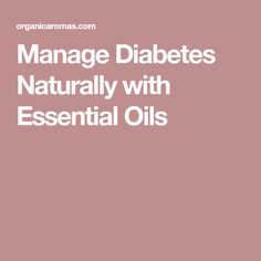 Manage Diabetes Naturally with Essential Oils