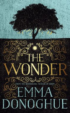 "Buy The Wonder by Emma Donoghue at Mighty Ape NZ. The new novel from the bestselling author of Room ""Emma Donoghue's writing is superb alchemy, changing innocence into horror and horror into tenderne. I Love Books, Great Books, New Books, Books To Read, High Fantasy, O Donnell, John Green, Room Emma Donoghue, Fallen Book"
