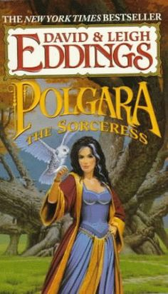 Another great book by David Eddings. Polgara is the sorceress from the Belgariad and Mallorean series.