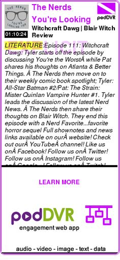#LITERATURE #PODCAST  The Nerds You're Looking For | Weekly TV/Film Nerd Culture Podcast    Witchcraft Dawg | Blair Witch Review    LISTEN...  https://podDVR.COM/?c=c209715d-e99e-6d7d-cf49-2e90f41aa6fc