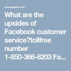 What are the upsides of Facebook customer service?tollfree number 1-850-366-6203Facebook client administration is the administration which is given by the specialists and this administration is exceptionally helpful for the Facebook clients who are experiencing the Facebook issues since they don't know how to handle this sort of wild circumstances. Along these lines, make a call at our without toll number 1-850-366-6203 to contact us.For more data: http://www.monktech.net/facebook-client…