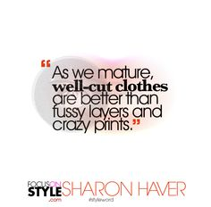 """""""As we mature, well-cut clothes are better than fussy layers and crazy prints.""""  For more daily stylist tips + style inspiration, visit: https://focusonstyle.com/styleword/ #fashionquote #styleword"""