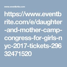 https://www.eventbrite.com/e/daughter-and-mother-camp-congress-for-girls-nyc-2017-tickets-29632471520