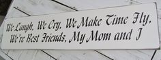 """Mother's Day gift! """"We laugh, we cry, we make time fly, we're best friends my Mom and I"""""""