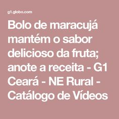 Bolo de maracujá mantém o sabor delicioso da fruta; anote a receita - G1 Ceará - NE Rural - Catálogo de Vídeos