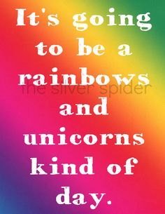 it's going to be a #rainbows and #unicorn kind of day.