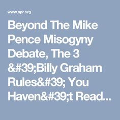 Beyond The Mike Pence Misogyny Debate, The 3 'Billy Graham Rules' You Haven't Read : NPR