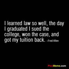 Quotes About college | ... sued the college, won the case, and got my tuition back. ~Fred Allen