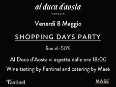 "Don't miss the exclusive ""SHOPPING DAYS PARTY""  AL DUCA D'AOSTA - Via Mercato Vecchio, 12 - Udine  Sponsored by #Fantinel"