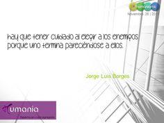 Hay que tener cuidado al elegir a los enemigos porque uno termina pareciéndose a ellos.  Jorge Luis Borges  #humaniamx #consultores #capitalhumano #recursoshumanos #empleo #trabajo #vacante #ofertalaboral