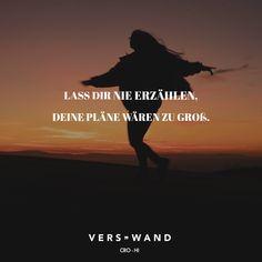 Visual Statements®️️ Lass dir nie erzählen, deine Pläne wären zu gross. Cro Sprüche / Zitate / Quotes / Verswand / Musik / Band / Artist / tiefgründig / nachdenken / Leben / Attitude / Motivation