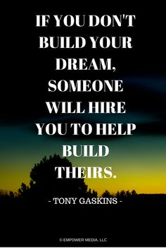 Build your dreams, do everything you can to make them a reality! www.EmpowerMediaLLC.net